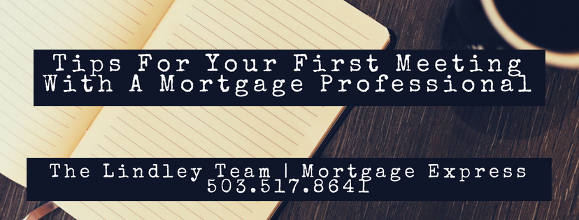 Tips For Your First Meeting With A Mortgage Professional