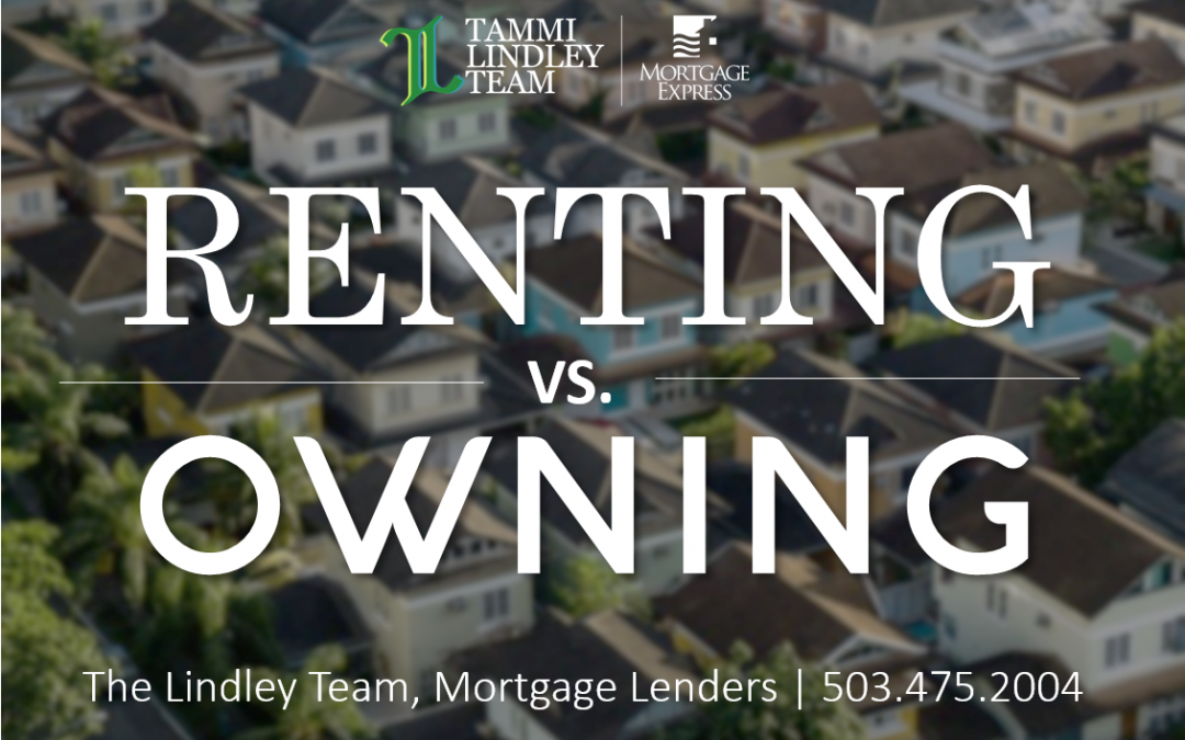 Renting vs. Owning: Honest advice from local mortgage experts