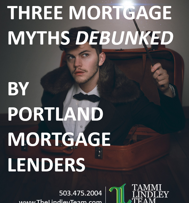 3 Mortgage Myths Debunked by Portland Mortgage Lenders